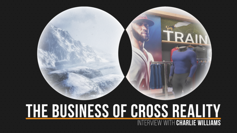 The Business of Cross Reality - Interview with Charlie Williams